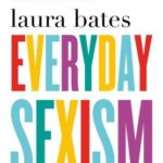 Everyday Sexism. Laura Bates