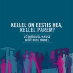 Kellel on Eestis hea, kellel parem – Võrdõiguslikkuse mõõtmise mudel