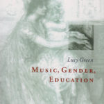 Music, Gender, Education. Lucy Green