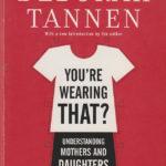 You're wearing that? : understanding mothers and daughters in conversation. Deborah Tannen