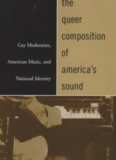The queer composition of america's sound : gay modernists, american music, and national identity